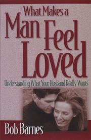 Cover of: What Makes a Man Feel Loved: Understanding What Your Husband Really Wants