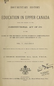 Cover of: DOCUMENTARY HISTORY OF EDUCATION IN UPPER CANADA (ONTARIO), FROM THE PASSING OF THE CONSTITUTIONAL ACT, 1791 TO THE CLOSE OF RYERSON