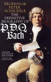Pdq Bach, The Definitive Biography Of by Peter Schickele
