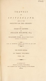 Cover of: Travels in Switzerland and in the country of the Grisons, in a series of letters to William Melroth, esq. From William Coxe ... With an historical sketch and notes on the late revolution