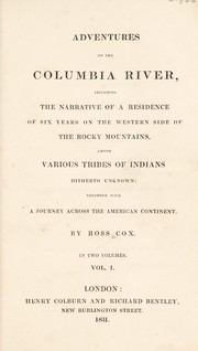 Cover of: Adventures on the Columbia River: including the narrative of a residence of six years on the western side of the Rocky Mountains, among various tribes of Indians hitherto unknown : together with a journey across the American continent