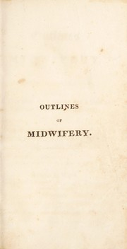Cover of: Outlines of midwifery. Developing its principles and practice | J. T. Conquest