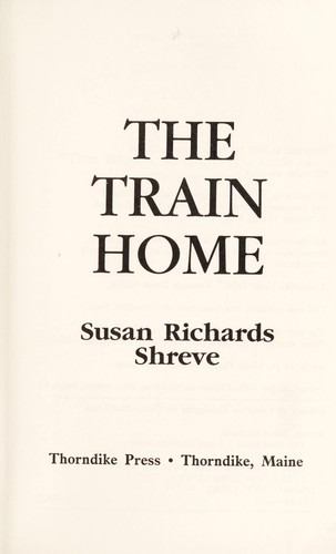 The train home by Susan Richards Shreve
