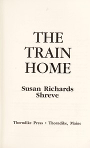 Cover of: The train home | Susan Richards Shreve