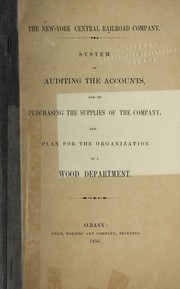 Cover of: System of auditing the accounts, & of purchasing the supplies of the company, & plan for the organization of the wood department | New York Central Railroad Company (1853-1869)