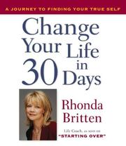 Cover of: Change Your Life in 30 Days | Rhonda Britten