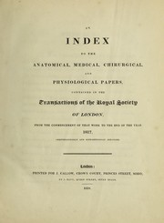 Cover of: An index to the anatomical, medical, chirurgical, and physiological papers, contained in the Transactions of the Royal Society of London, from the commencement of that work to the end of the year 1817 | James Briggs