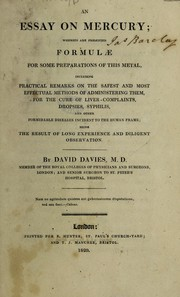 Cover of: An essay on mercury; wherein are presented formulae for some preparations of this metal, including practical remarks on the safest and most effectual methods of administering them, for the cure of liver-complaints, dropsies, syphilis ... Being the result of long experience and diligent observation | David Davies