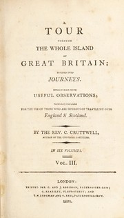 Cover of: A tour through the whole island of Great Britain; divided into journeys. Interspersed with useful observations; particularly calculated for the use of those who are desirous of travelling over England & Scotland | Clement Cruttwell