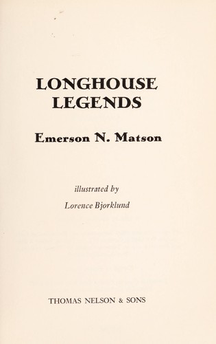Longhouse legends by Emerson N. Matson