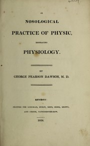 Cover of: A nosological practice of physic, embracing physiology | G. P. Dawson