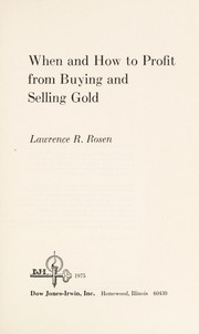 Cover of: When and how to profit from buying and selling gold | Lawrence R. Rosen
