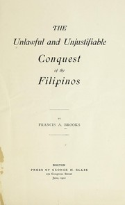 Cover of: The unlawful and unjustifiable conquest of the Filipinos
