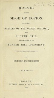 Cover of: History of the siege of Boston, and of the battles of Lexington, Concord, and Bunker hill | Frothingham, Richard