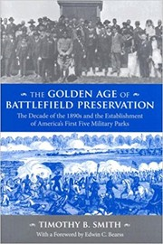 Cover of: The Golden Age of Battlefield Preservation: The Decade of the 1890s and the Establishment of America's First Five Military Parks |