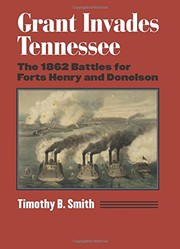Cover of: Grant Invades Tennessee: The 1862 Battles for Forts Henry and Donelson |