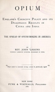Cover of: Opium: England's coercive policy and its disastrous results in China and India