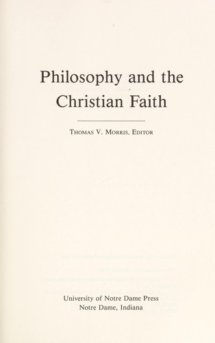 Philosophy and the Christian faith by Thomas V. Morris, editor.