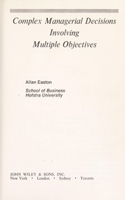 Cover of: Complex managerial decisions involving multiple objectives. | Allan Easton