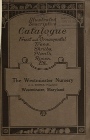 Cover of: Illustrated and descriptive catalogue of fruit and ornamental trees, shrubs, plants, roses, etc | Westminster Nursery (Westminster, Md.)
