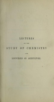 Cover of: Lectures on the study of chemistry, in connexion with the atmosphere, the earth, and the ocean ; and discourses on agriculture ; with introductions on the ... West Indies, and ... Barbados