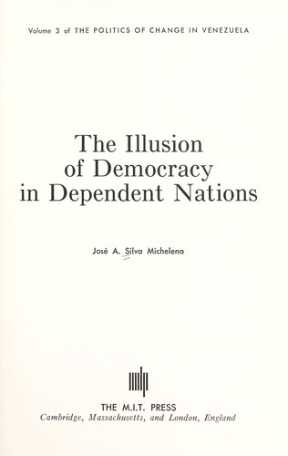 The illusion of democracy in dependent nations by José Agustín Silva Michelena