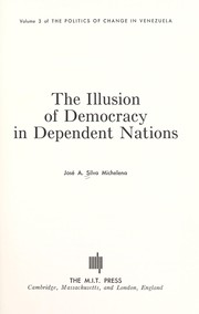 Cover of: The illusion of democracy in dependent nations by José Agustín Silva Michelena