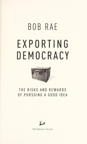 Exporting democracy : the risks and rewards of pursuing a good idea by