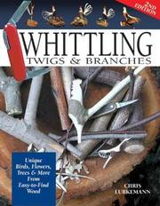 Cover of: Whittling Twigs & Branches | Chris Lubkemann