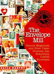 Cover of: The envelope mill: recycle magazines and othe paper products into beautifully crafted envelopes