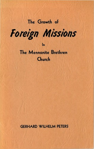 The Growth of Foreign Missions in The Mennonite Brethren Church by Gerhard W. Peters