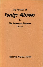 Cover of: The Growth of Foreign Missions in The Mennonite Brethren Church | Gerhard W. Peters