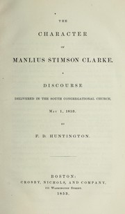 Cover of: The character of Manlius Stimson Clarke | F. D. Huntington