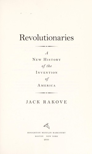 Revolutionaries : a new history of the invention of America by