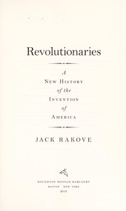 Cover of: Revolutionaries : a new history of the invention of America by