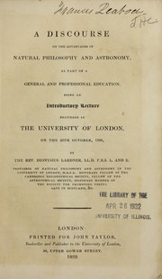 Cover of: A discourse on the advantages of natural philosophy and astronomy..: as a part of a general and professional education. Being an introductory lecture delivered in the University of London, on the 28th October, 1828