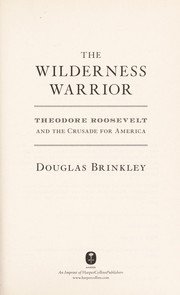Cover of: The wilderness warrior: Theodore Roosevelt and the crusade for America