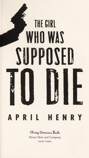 Cover of: The girl who was supposed to die | April Henry