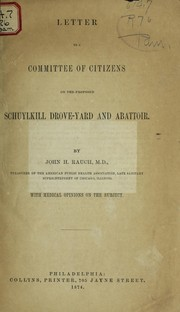 Cover of: Letter to a committee of citizens on the proposed Schuylkill drove-yard and abattoir | John H. Rauch