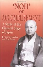 Cover of: Noh' or Accomplishment: A Study of the Classical Stage of Japan