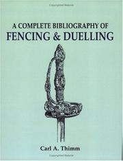 A complete bibliography of fencing & duelling by Carl A. Thimm