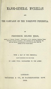 Major-General McClellan and the campaign on the Yorktown Peninsula by Frederick Milnes Edge
