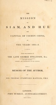 Cover of: The mission to Siam, and Hu©♭ the capital of Cochin China in the years 1821-2. From the journal of the late George Finlayson ... With a memoir of the author by Sir Thomas Stamford Raffles, F.R.S