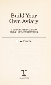 Cover of: Build your own aviary: a birdkeeper's guide to design and construction