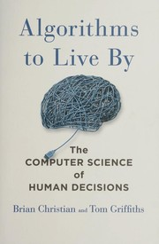 Cover of: Algorithms to live by | Brian Christian and Tom Griffiths.