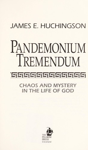 Pandemonium tremendum : chaos and mystery in the life of God by