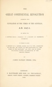Cover of: The great Continental Revolution marking the expiration of the Times of the Gentiles, A.D. 1847-8 | James Hatley Frere