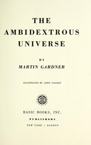 The ambidextrous universe. by Martin Gardner