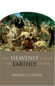 Cover of: The Heavenly Good of Earthly Work | Darrell Cosden