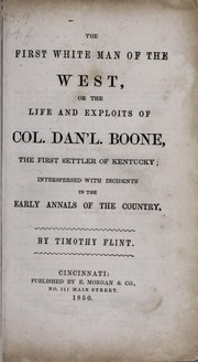 Cover of: The first white man of the West, or, The life and exploits of Col. Dan'l Boone, the first settler of Kentucky : interspersed with incidents in the early annals of the country